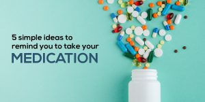 5 simple ideas to remind you to take your medication