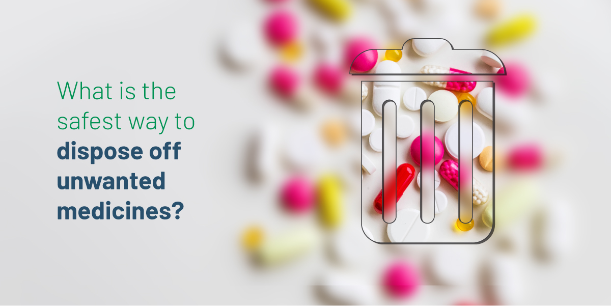 What is the safest way to dispose off unwanted medicines