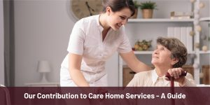 Our Contribution to Care Home Services A Guide