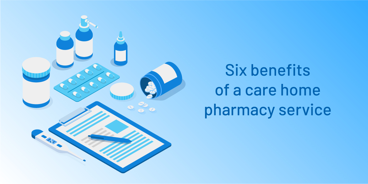 Six benefits of a care home pharmacy service
