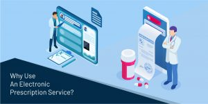Why Use An Electronic Prescription Service