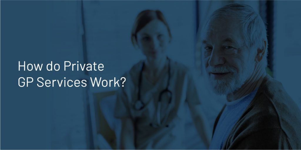 How do Private GP Services Work