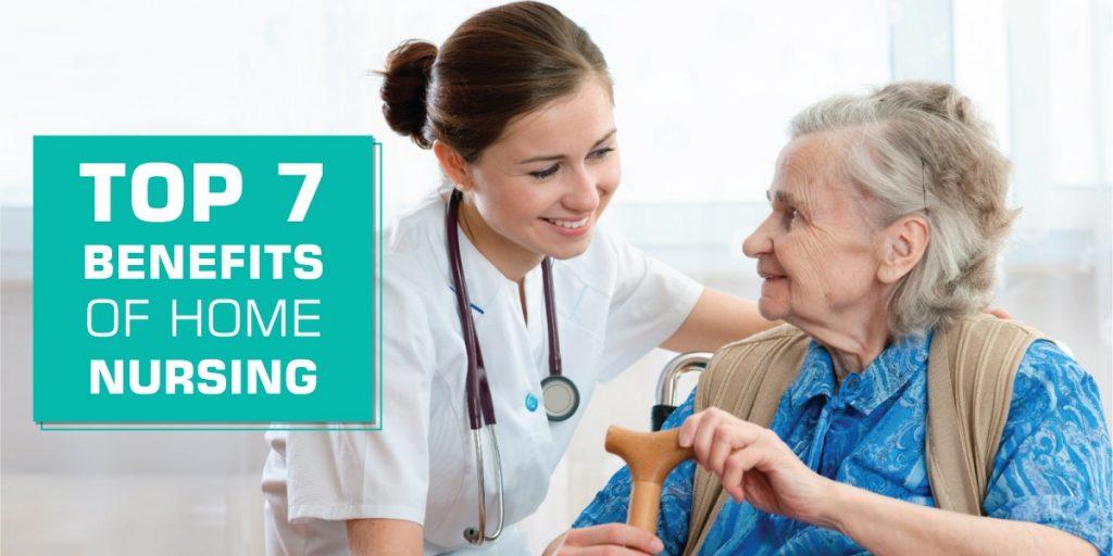 Top 7 Benefits of Home Nursing