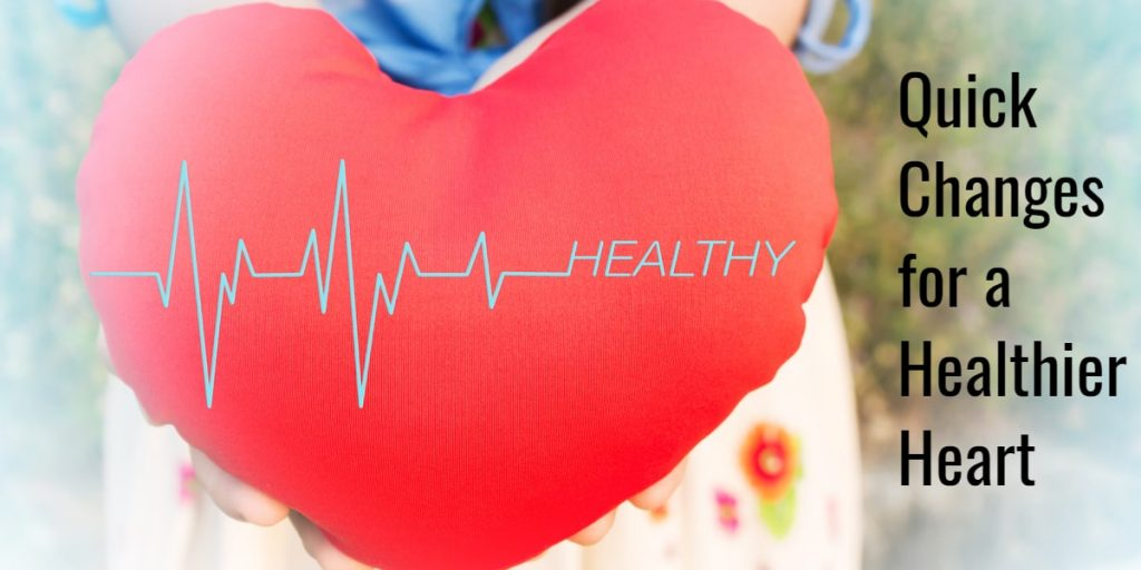 Quick Changes for a Healthier Heart